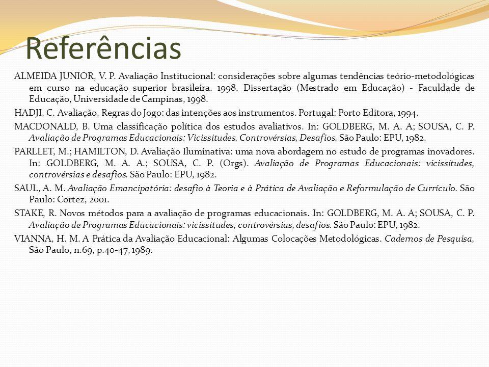 Referências ALMEIDA JUNIOR, V. P. Avaliação Institucional: considerações sobre algumas tendências teório-metodológicas em curso na educação superior b