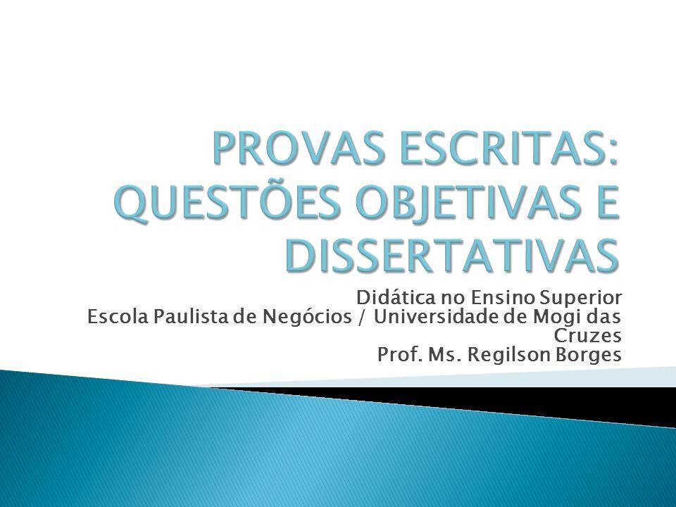 Didática no Ensino Superior Escola Paulista de Negócios / Universidade de Mogi das Cruzes Prof. Ms. Regilson Borges