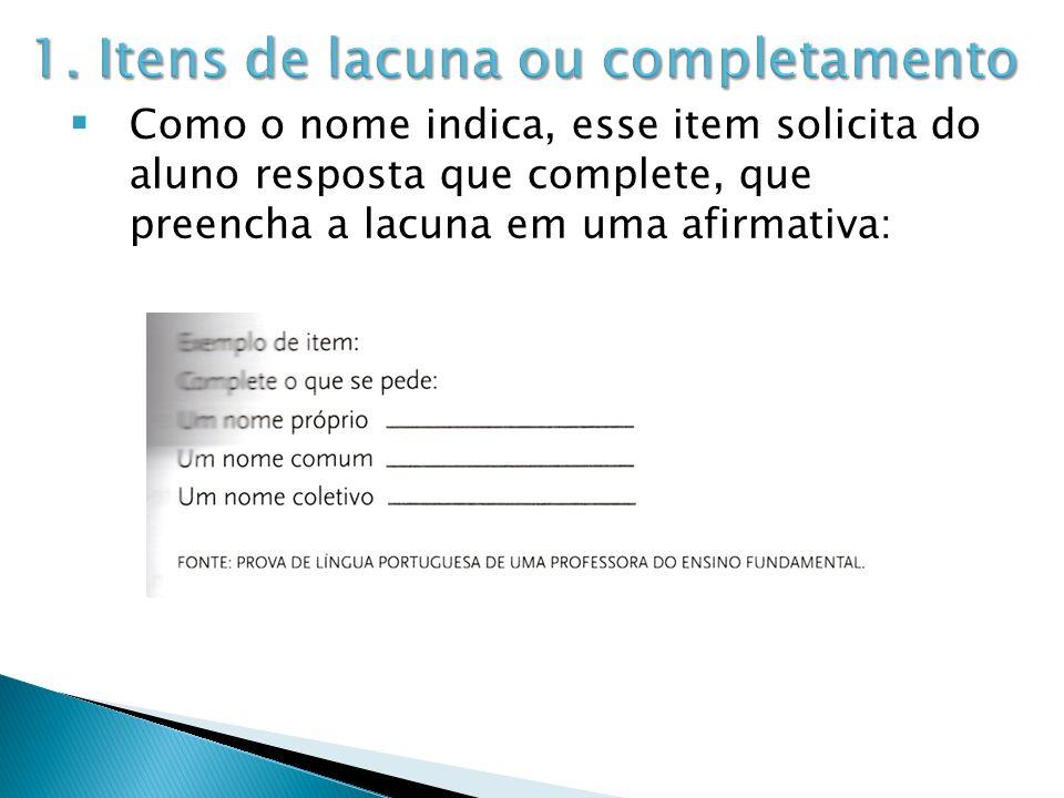 Como o nome indica, esse item solicita do aluno resposta que complete, que preencha a lacuna em uma afirmativa: