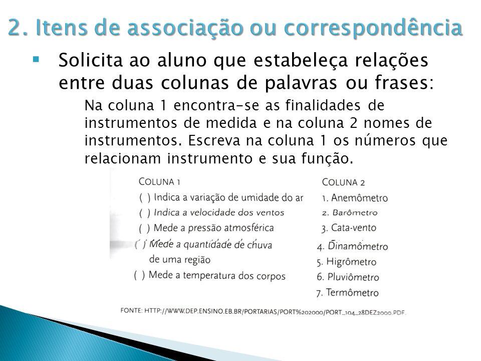 Solicita ao aluno que estabeleça relações entre duas colunas de palavras ou frases: Na coluna 1 encontra-se as finalidades de instrumentos de medida e
