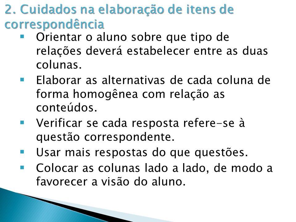 Orientar o aluno sobre que tipo de relações deverá estabelecer entre as duas colunas. Elaborar as alternativas de cada coluna de forma homogênea com r