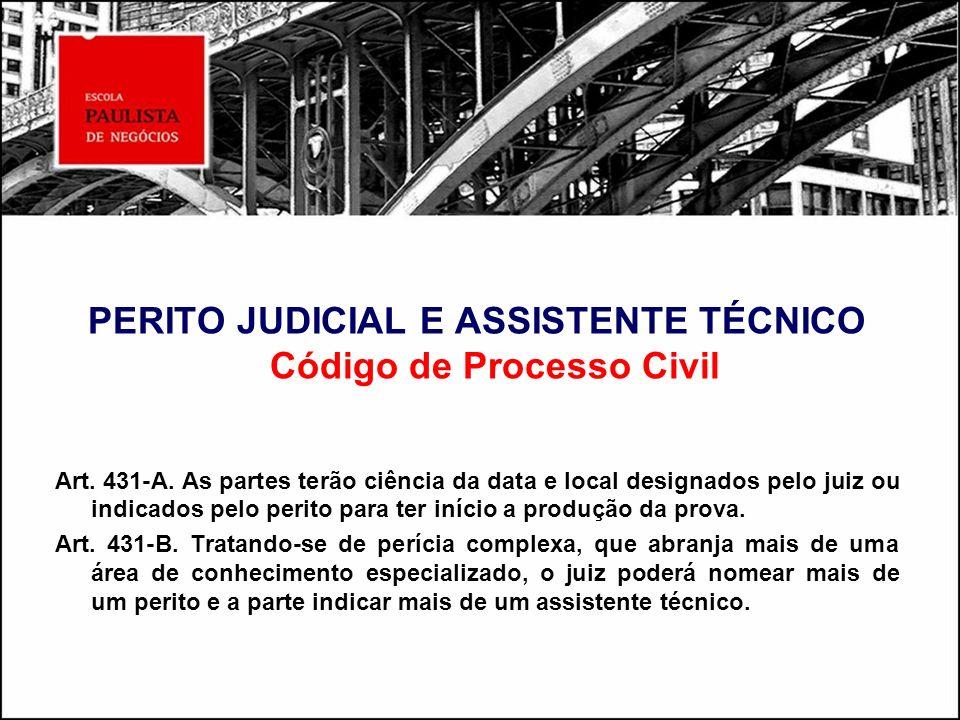 PERITO JUDICIAL E ASSISTENTE TÉCNICO Código de Processo Civil Art. 431-A. As partes terão ciência da data e local designados pelo juiz ou indicados pe