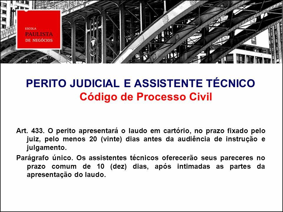 PERITO JUDICIAL E ASSISTENTE TÉCNICO Código de Processo Civil Art. 433. O perito apresentará o laudo em cartório, no prazo fixado pelo juiz, pelo meno