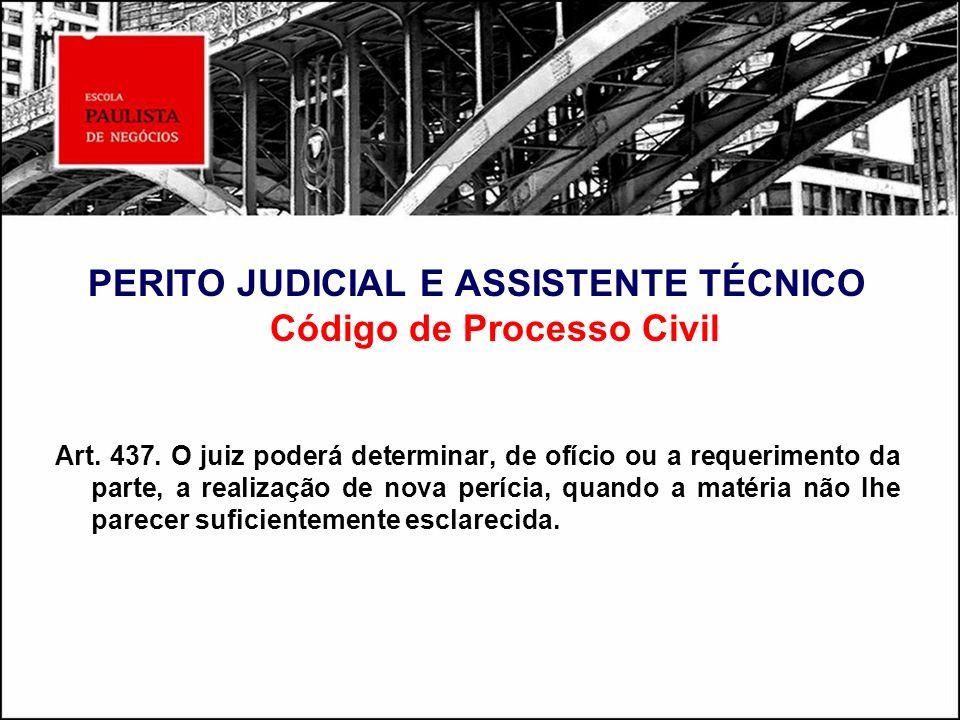 PERITO JUDICIAL E ASSISTENTE TÉCNICO Código de Processo Civil Art. 437. O juiz poderá determinar, de ofício ou a requerimento da parte, a realização d
