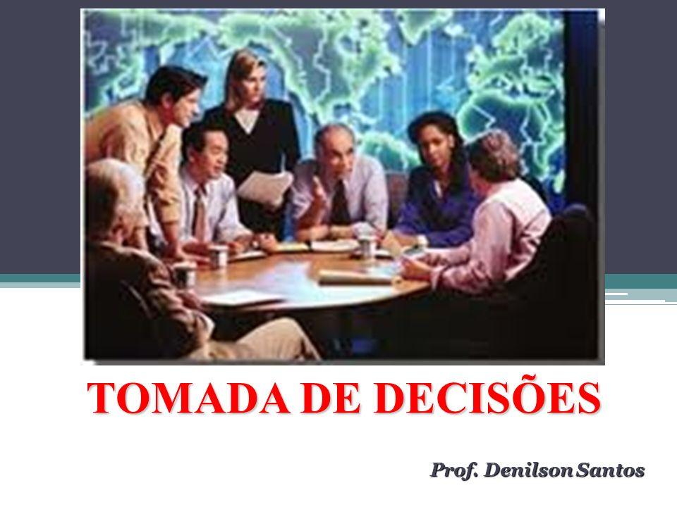 TOMADA DE DECISÕES Prof. Denilson Santos