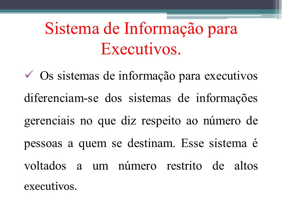 Sistema de Informação para Executivos. Os sistemas de informação para executivos diferenciam-se dos sistemas de informações gerenciais no que diz resp