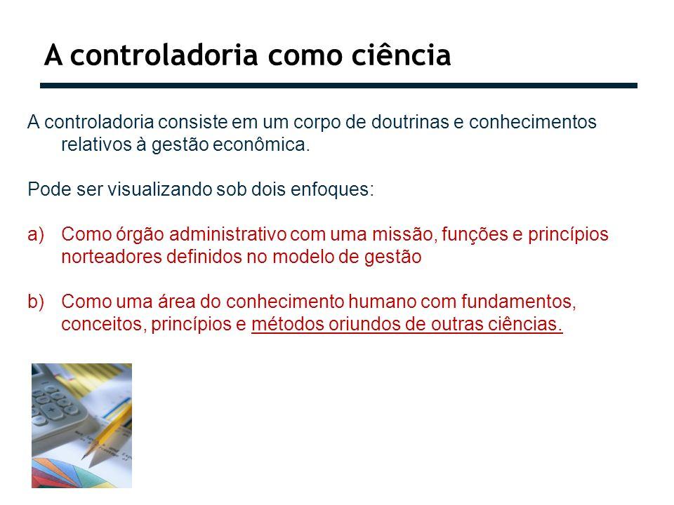 A controladoria como ciência A controladoria consiste em um corpo de doutrinas e conhecimentos relativos à gestão econômica. Pode ser visualizando sob