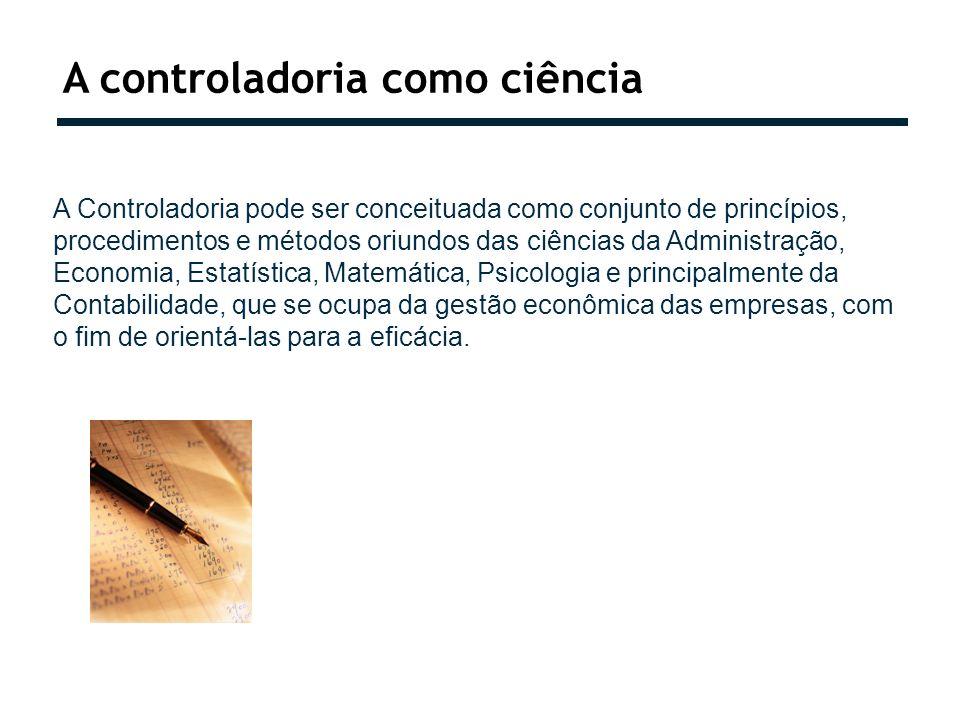 A Controladoria pode ser conceituada como conjunto de princípios, procedimentos e métodos oriundos das ciências da Administração, Economia, Estatístic