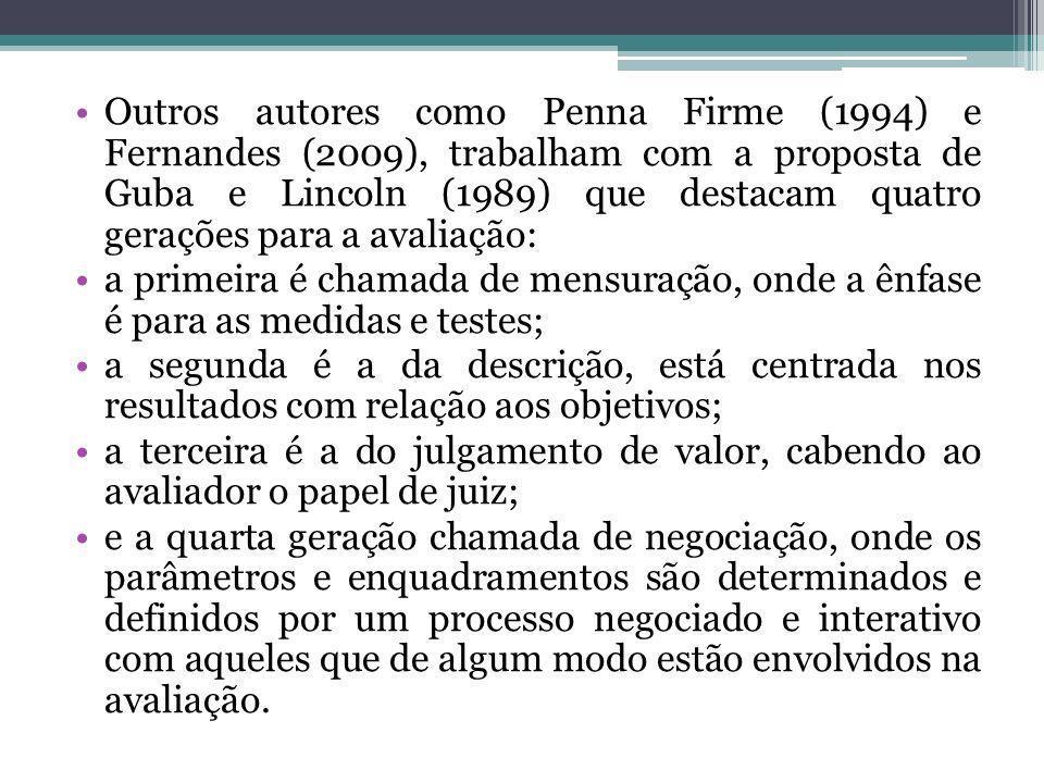 Outros autores como Penna Firme (1994) e Fernandes (2009), trabalham com a proposta de Guba e Lincoln (1989) que destacam quatro gerações para a avali