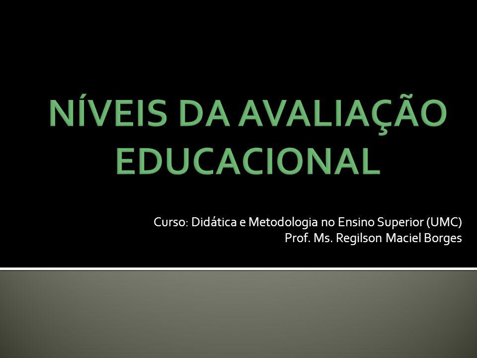 Curso: Didática e Metodologia no Ensino Superior (UMC) Prof. Ms. Regilson Maciel Borges