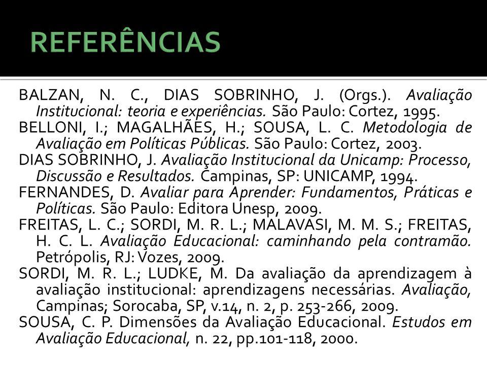 BALZAN, N. C., DIAS SOBRINHO, J. (Orgs.). Avaliação Institucional: teoria e experiências. São Paulo: Cortez, 1995. BELLONI, I.; MAGALHÃES, H.; SOUSA,