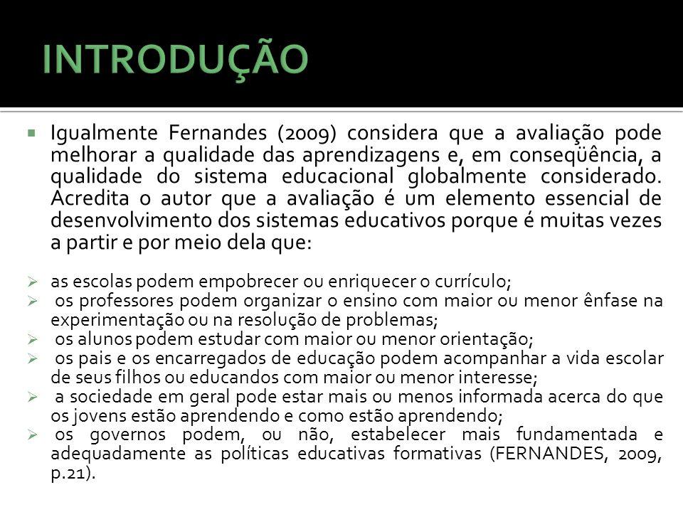 Igualmente Fernandes (2009) considera que a avaliação pode melhorar a qualidade das aprendizagens e, em conseqüência, a qualidade do sistema educacion