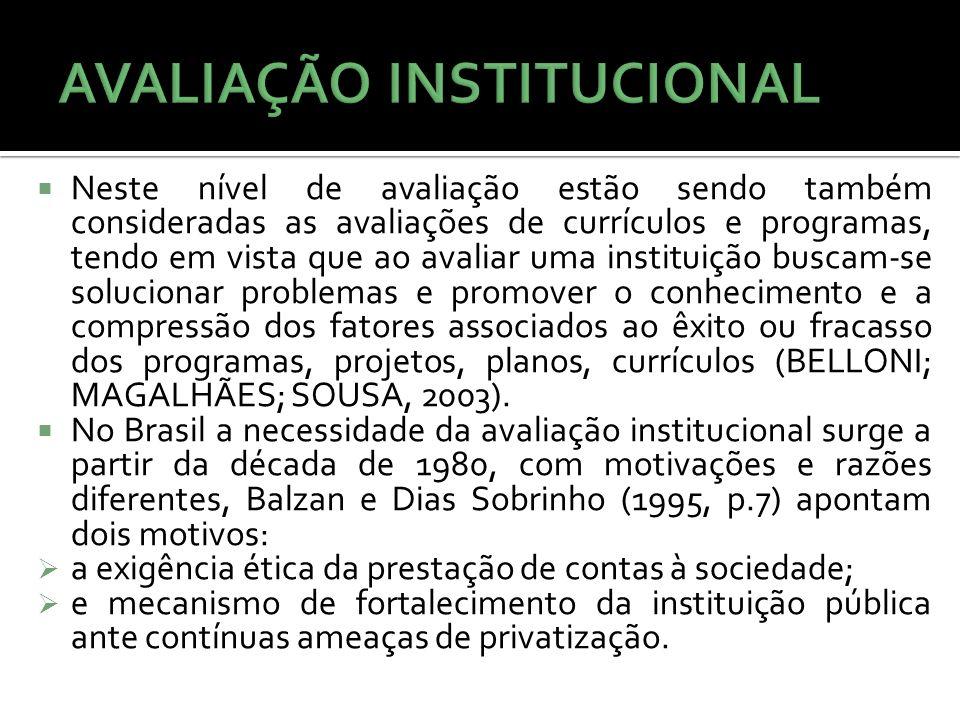 Mas é, sobretudo, na década de 1990 que a temática da avaliação institucional ganha consistência no país, através das experiências realizadas pela Unicamp, PUC-Campinas, UnB e UFSC.