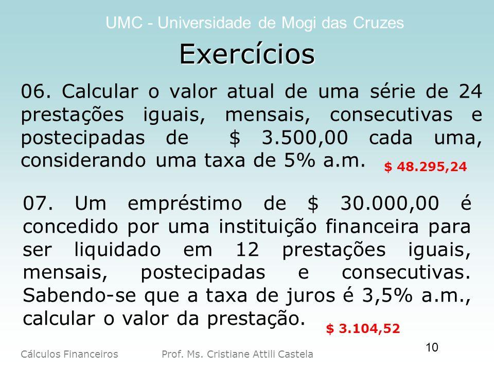 Cálculos Financeiros Prof. Ms. Cristiane Attili Castela UMC - Universidade de Mogi das Cruzes 10 06. Calcular o valor atual de uma série de 24 prestaç