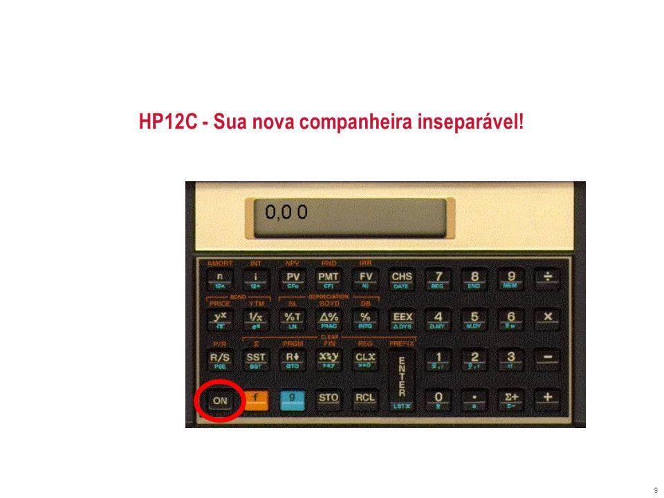 Sua calculadora está OK? Todas as teclas funcionam? 10 HP12C
