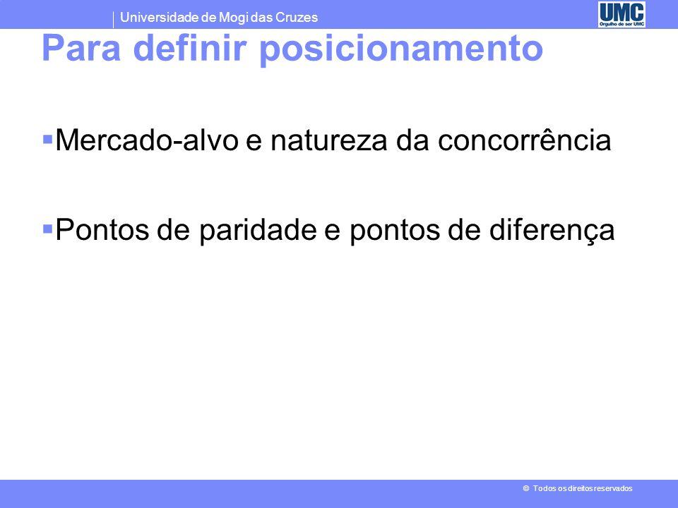 Universidade de Mogi das Cruzes © Todos os direitos reservados Para definir posicionamento Mercado-alvo e natureza da concorrência Pontos de paridade e pontos de diferença