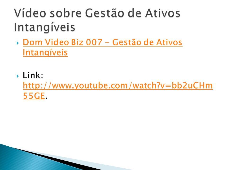 Dom Video Biz 007 - Gestão de Ativos Intangíveis Dom Video Biz 007 - Gestão de Ativos Intangíveis Link: http://www.youtube.com/watch?v=bb2uCHm 55GE. h