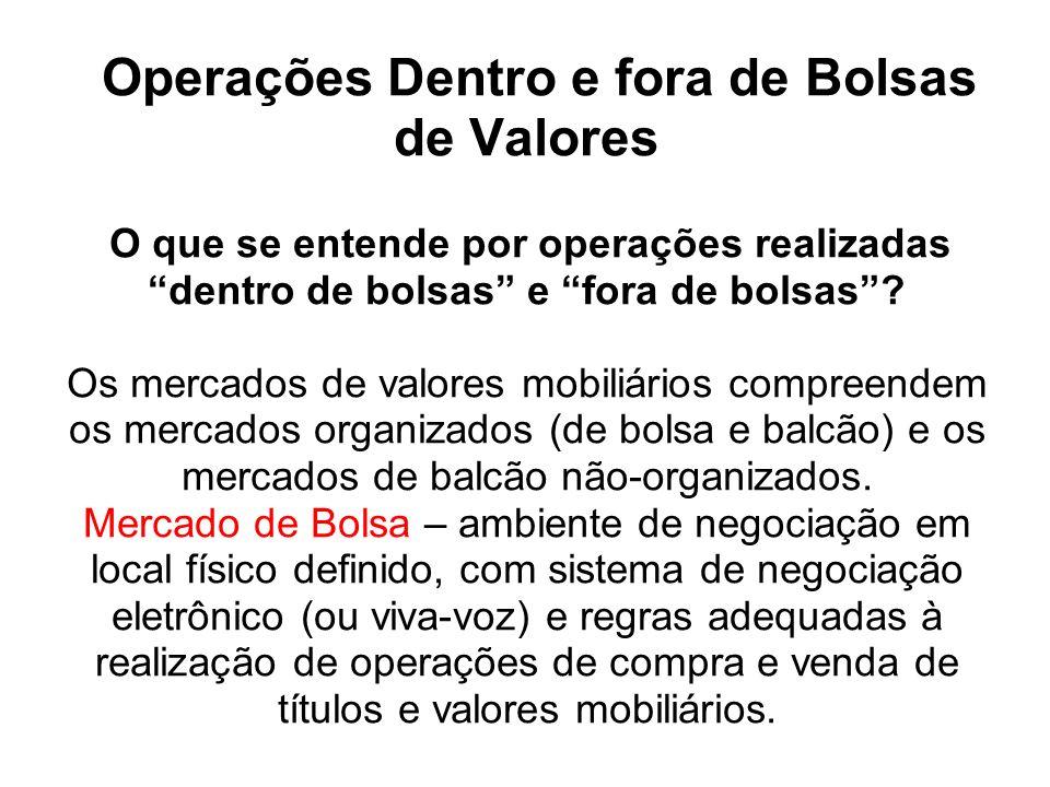 Operações Dentro e fora de Bolsas de Valores O que se entende por operações realizadas dentro de bolsas e fora de bolsas.