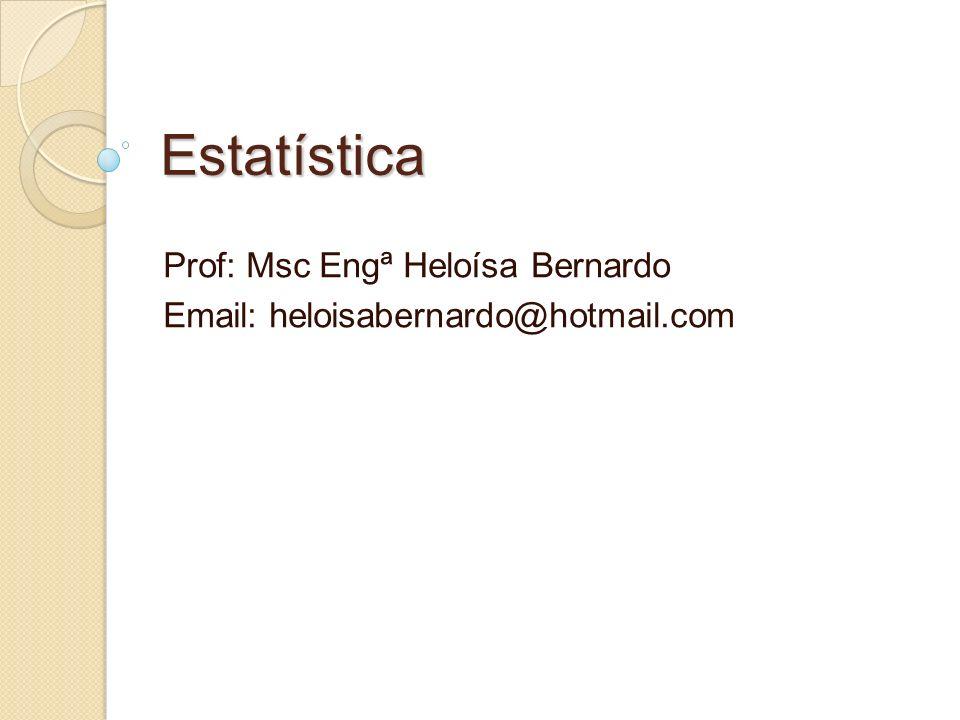 Estatística Prof: Msc Engª Heloísa Bernardo Email: heloisabernardo@hotmail.com