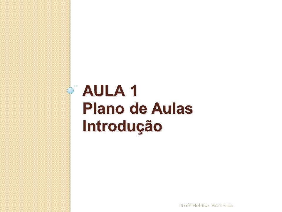 AULA 1 Plano de Aulas Introdução Profª Heloísa Bernardo