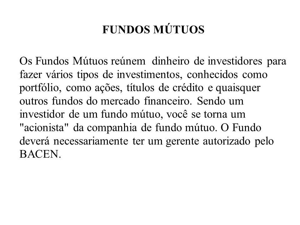 FUNDOS MÚTUOS Os Fundos Mútuos reúnem dinheiro de investidores para fazer vários tipos de investimentos, conhecidos como portfólio, como ações, título