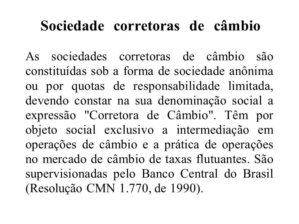 Sociedade corretoras de câmbio As sociedades corretoras de câmbio são constituídas sob a forma de sociedade anônima ou por quotas de responsabilidade