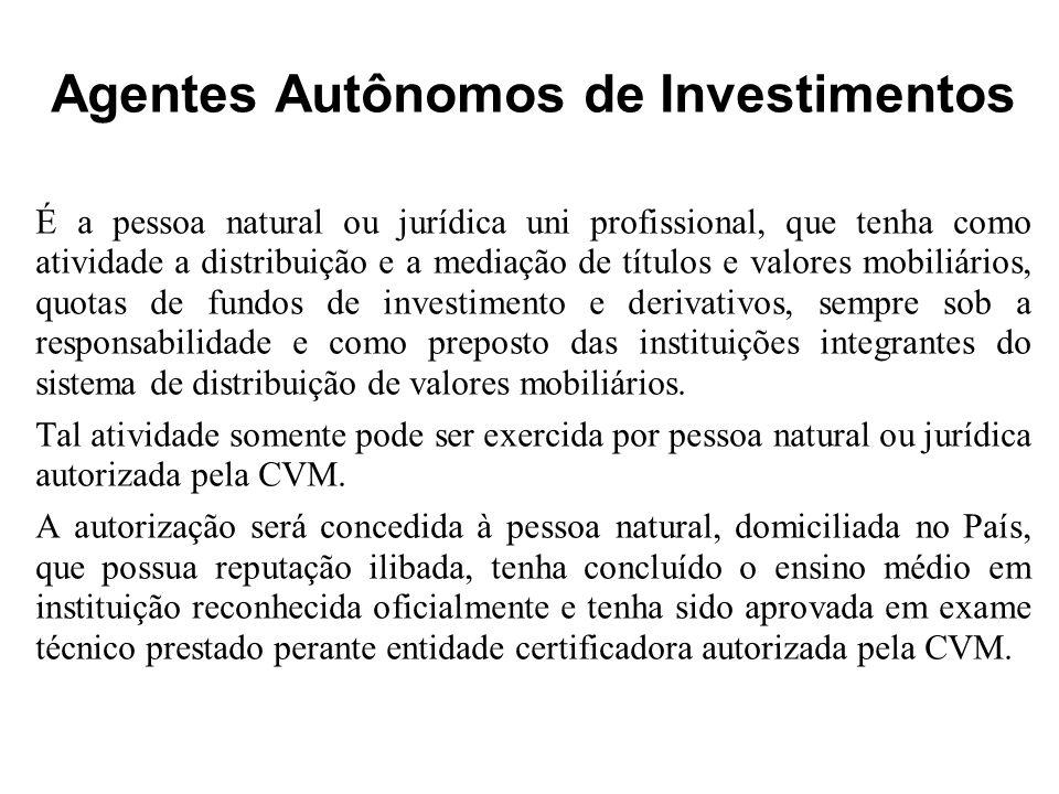 Agentes Autônomos de Investimentos É a pessoa natural ou jurídica uni profissional, que tenha como atividade a distribuição e a mediação de títulos e