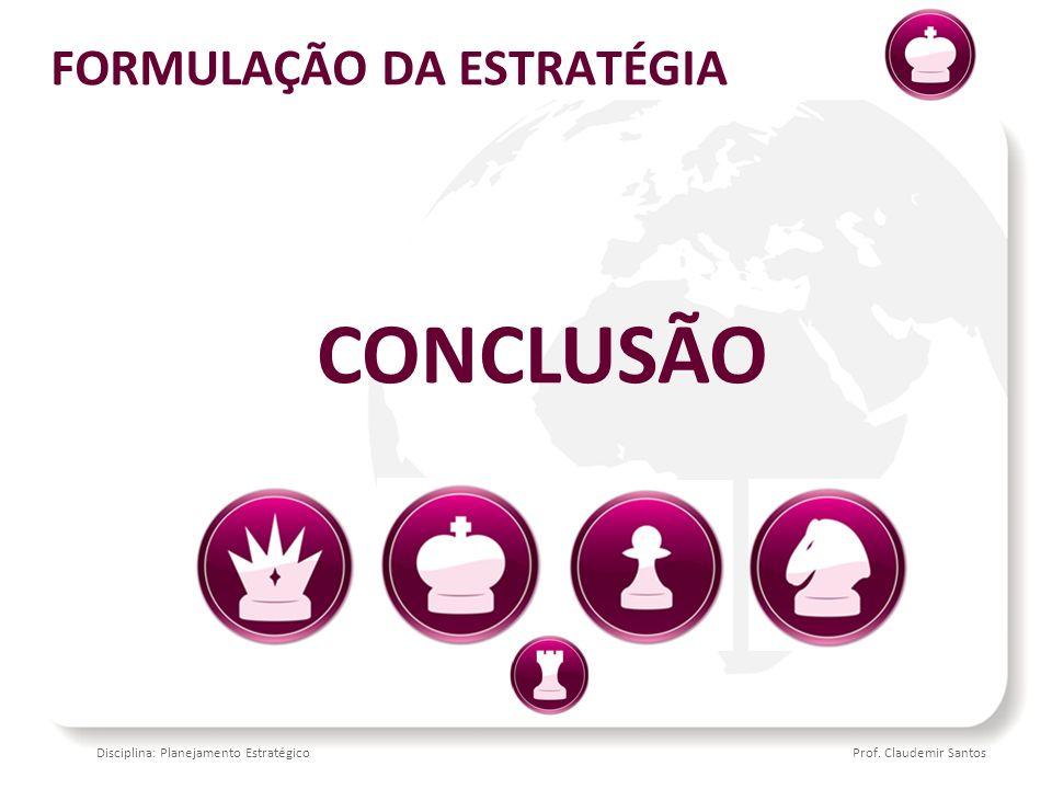 Disciplina: Planejamento EstratégicoProf. Claudemir Santos CONCLUSÃO FORMULAÇÃO DA ESTRATÉGIA