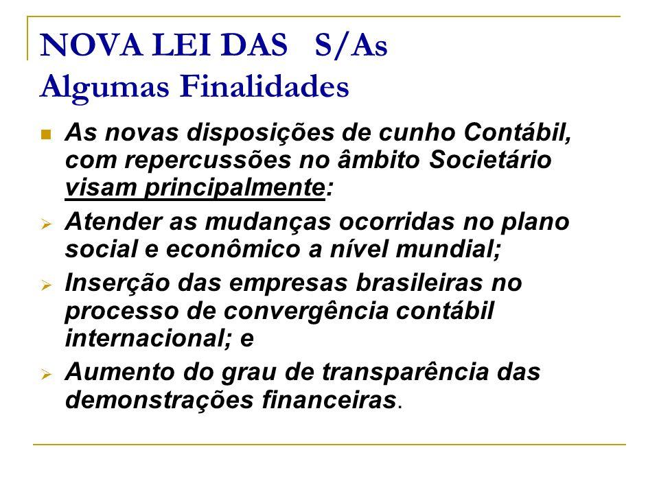 NOVA LEI DAS S/As Algumas Finalidades As novas disposições de cunho Contábil, com repercussões no âmbito Societário visam principalmente: Atender as m