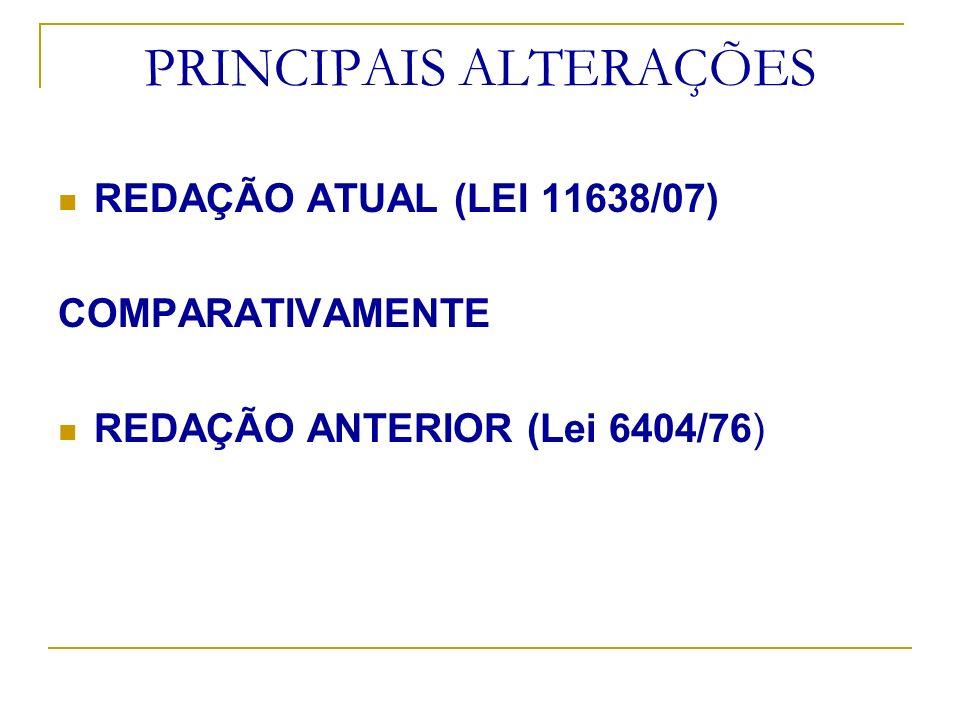 PRINCIPAIS ALTERAÇÕES REDAÇÃO ATUAL (LEI 11638/07) COMPARATIVAMENTE REDAÇÃO ANTERIOR (Lei 6404/76)
