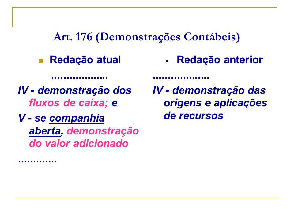 Art. 176 (Demonstrações Contábeis) Redação atual................... IV - demonstração dos fluxos de caixa; e V - se companhia aberta, demonstração do
