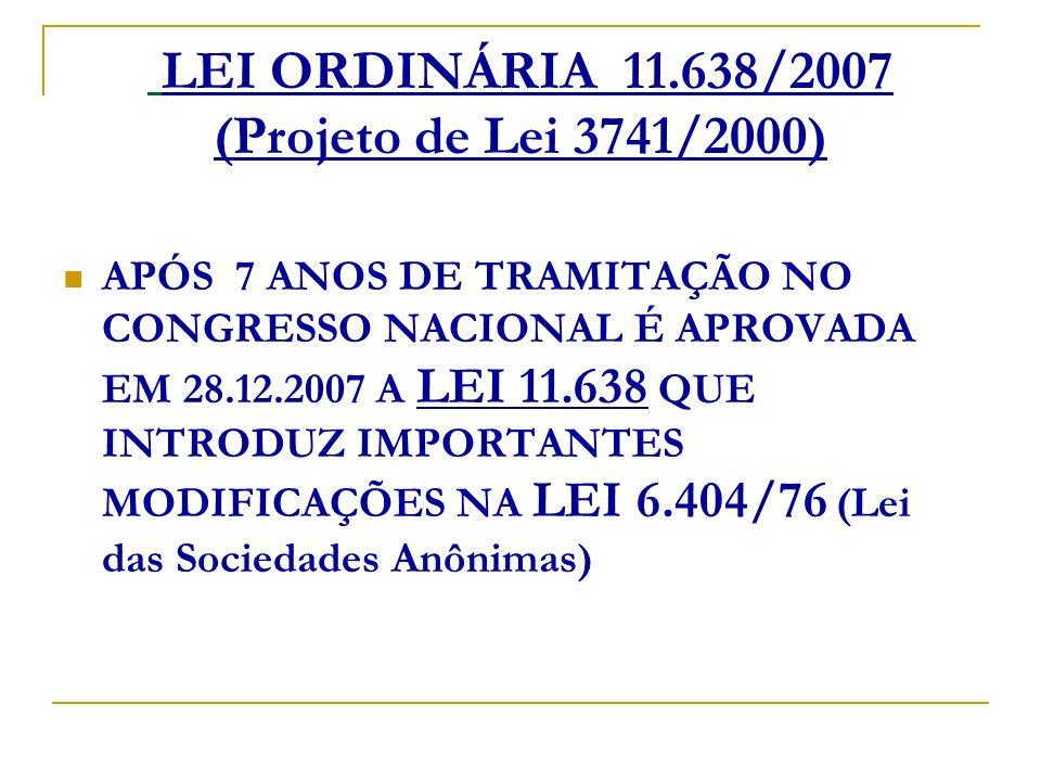 LEI ORDINÁRIA 11.638/2007 (Projeto de Lei 3741/2000) APÓS 7 ANOS DE TRAMITAÇÃO NO CONGRESSO NACIONAL É APROVADA EM 28.12.2007 A LEI 11.638 QUE INTRODU