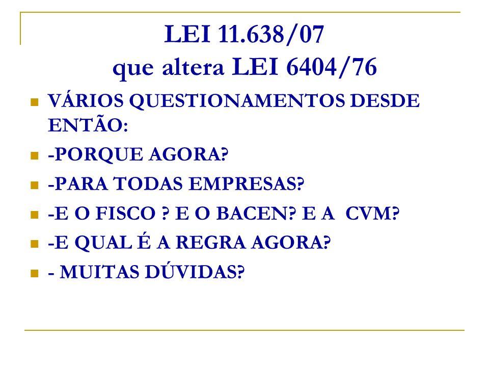 LEI 11.638/07 que altera LEI 6404/76 CPC ESTÁ ATUANDO NESTAS QUESTÕES: - Pronunciamento sobre DFC- audiência pública - Pronunciamento sobre DVA – em desenvolvimento - Intangíveis – minuta para audiência - Concessões – em desenvolvimento......
