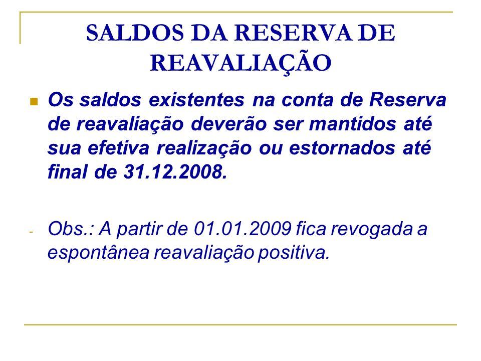 SALDOS DA RESERVA DE REAVALIAÇÃO Os saldos existentes na conta de Reserva de reavaliação deverão ser mantidos até sua efetiva realização ou estornados