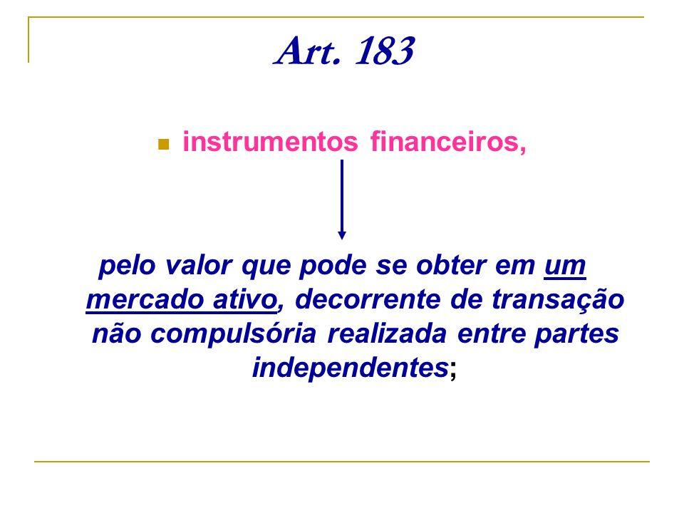 Art. 183 instrumentos financeiros, pelo valor que pode se obter em um mercado ativo, decorrente de transação não compulsória realizada entre partes in