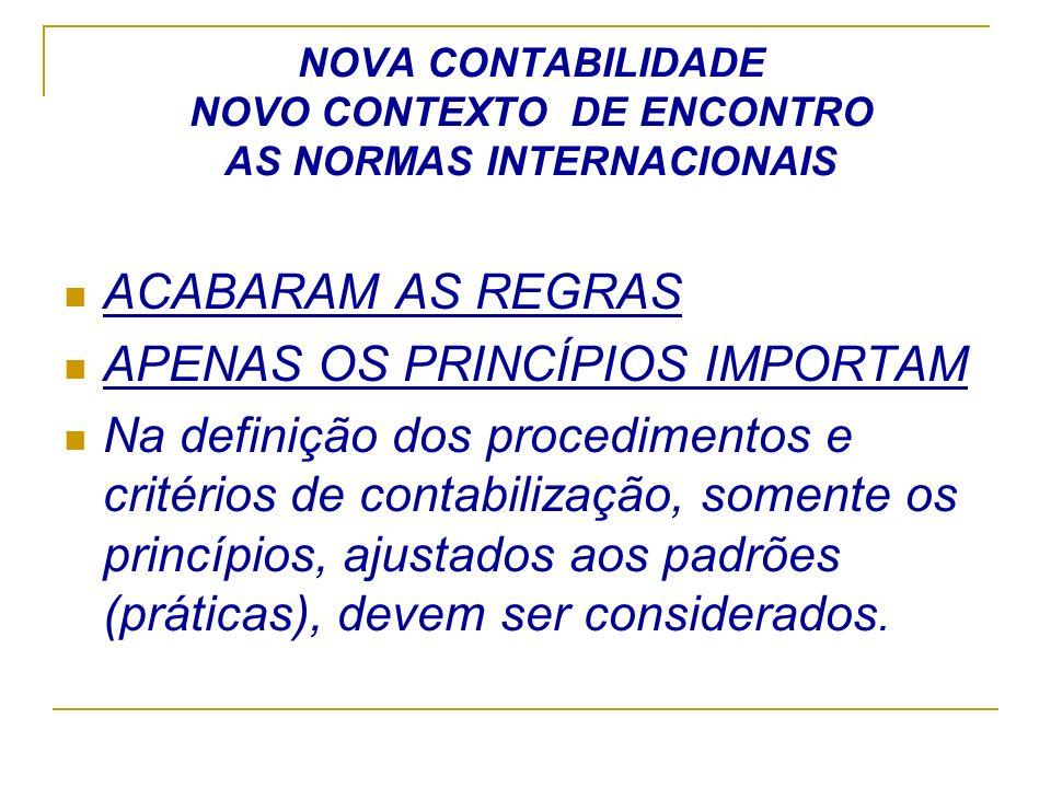 NOVA CONTABILIDADE NOVO CONTEXTO DE ENCONTRO AS NORMAS INTERNACIONAIS ACABARAM AS REGRAS APENAS OS PRINCÍPIOS IMPORTAM Na definição dos procedimentos