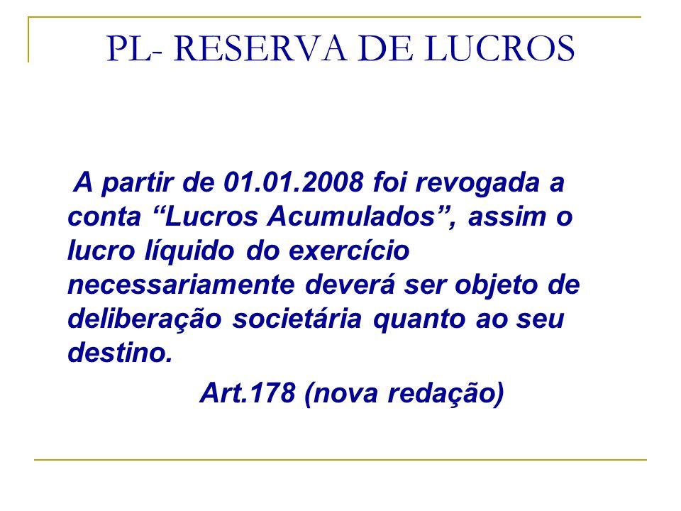 PL- RESERVA DE LUCROS A partir de 01.01.2008 foi revogada a conta Lucros Acumulados, assim o lucro líquido do exercício necessariamente deverá ser obj