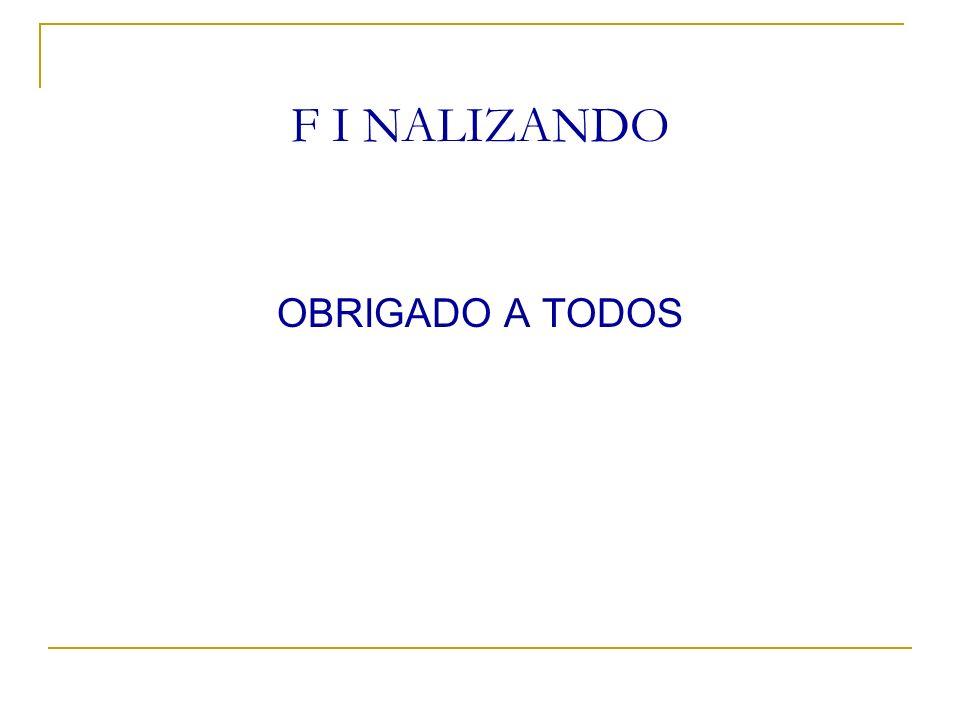 F I NALIZANDO OBRIGADO A TODOS