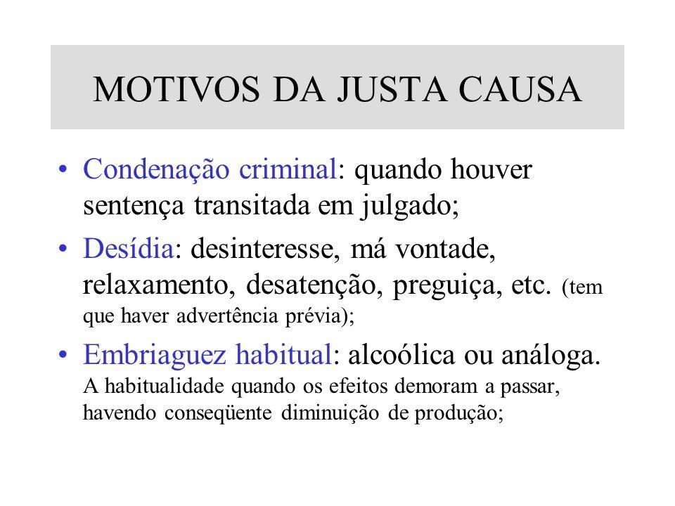 MOTIVOS DA JUSTA CAUSA Condenação criminal: quando houver sentença transitada em julgado; Desídia: desinteresse, má vontade, relaxamento, desatenção,