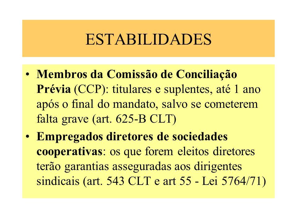 ESTABILIDADES Membros da Comissão de Conciliação Prévia (CCP): titulares e suplentes, até 1 ano após o final do mandato, salvo se cometerem falta grav