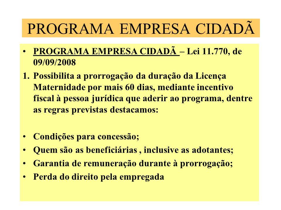 PROGRAMA EMPRESA CIDADÃ PROGRAMA EMPRESA CIDADÃ – Lei 11.770, de 09/09/2008 1.Possibilita a prorrogação da duração da Licença Maternidade por mais 60