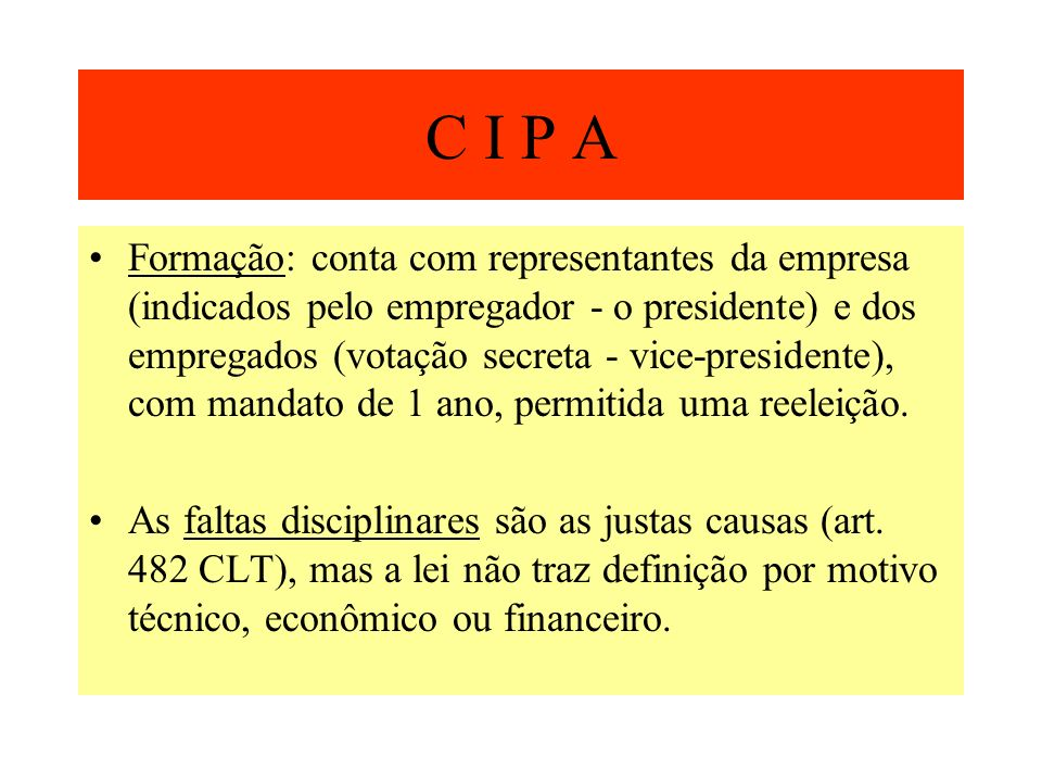C I P A Formação: conta com representantes da empresa (indicados pelo empregador - o presidente) e dos empregados (votação secreta - vice-presidente),