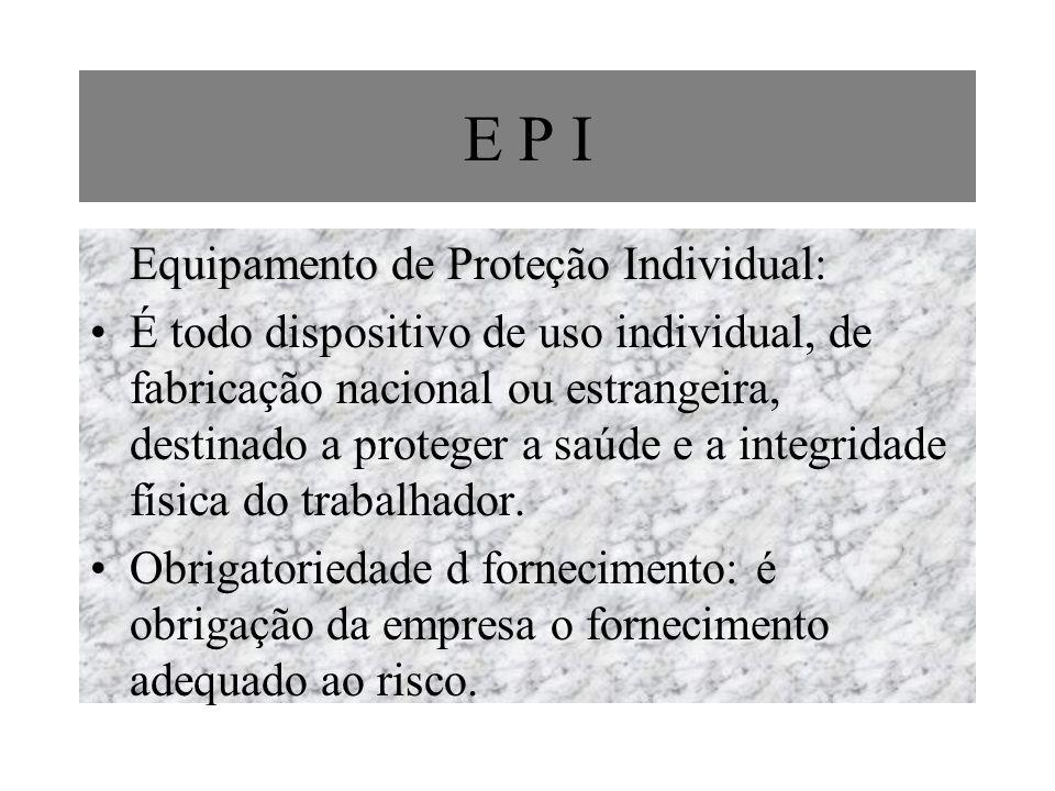 E P I Equipamento de Proteção Individual Equipamento de Proteção Individual: É todo dispositivo de uso individual, de fabricação nacional ou estrangei