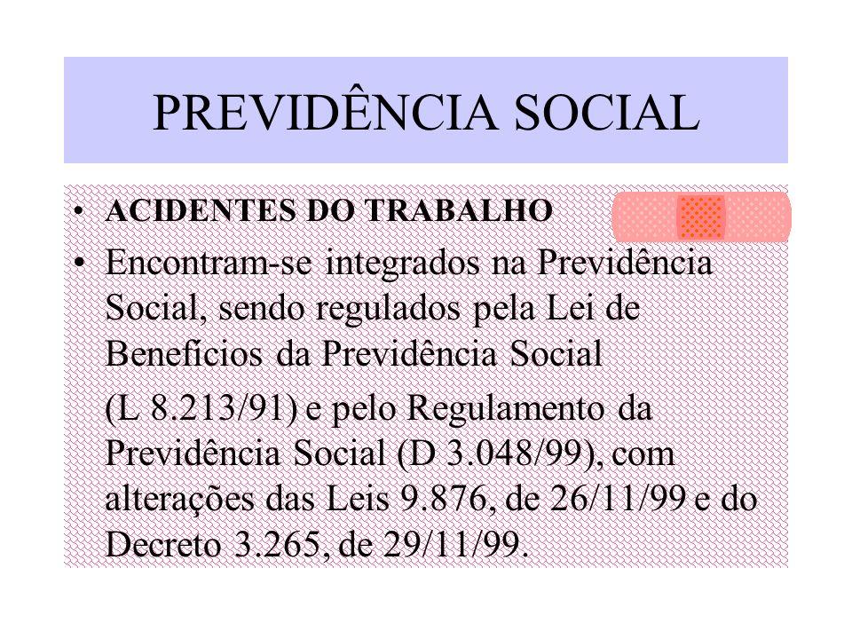 PREVIDÊNCIA SOCIAL ACIDENTES DO TRABALHO Encontram-se integrados na Previdência Social, sendo regulados pela Lei de Benefícios da Previdência Social (