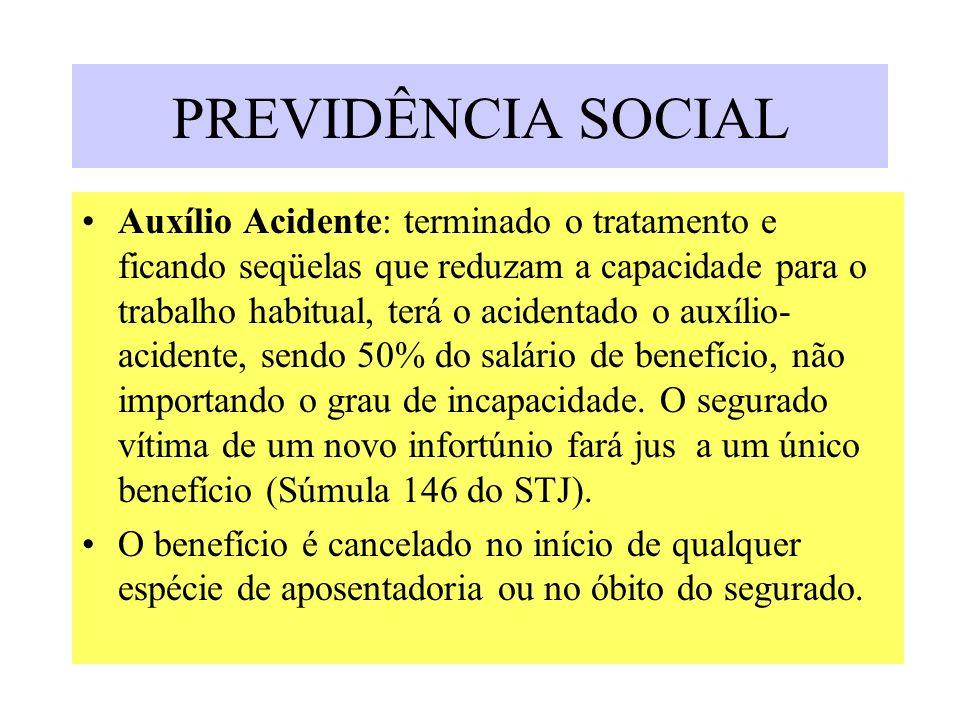 PREVIDÊNCIA SOCIAL Auxílio Acidente: terminado o tratamento e ficando seqüelas que reduzam a capacidade para o trabalho habitual, terá o acidentado o