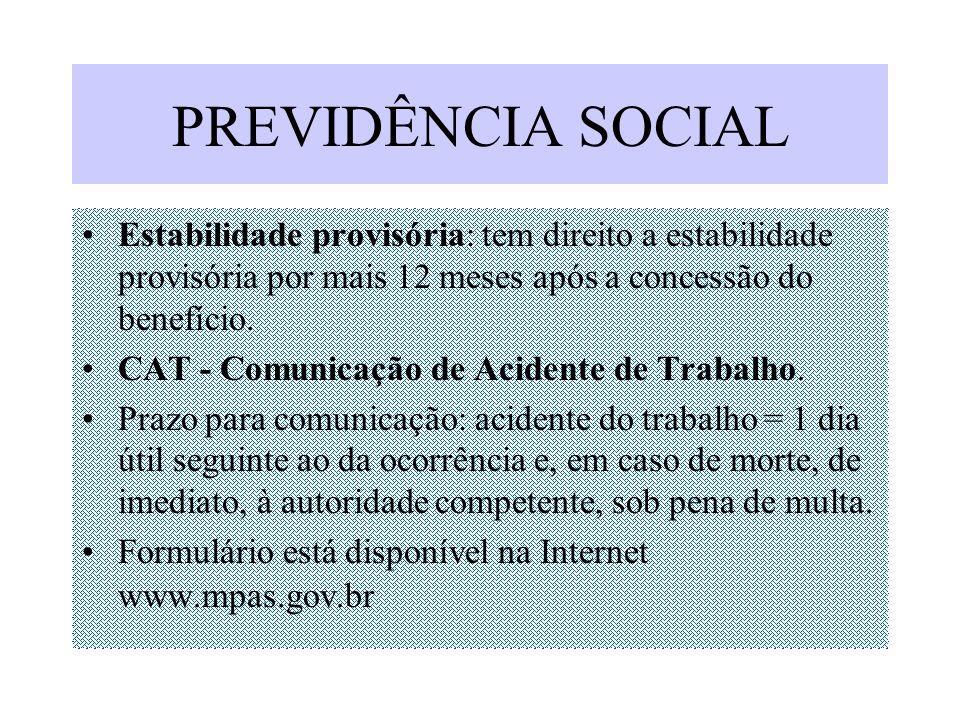 PREVIDÊNCIA SOCIAL Estabilidade provisória: tem direito a estabilidade provisória por mais 12 meses após a concessão do benefício. CAT - Comunicação d