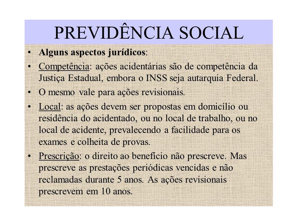 PREVIDÊNCIA SOCIAL Alguns aspectos jurídicos: Competência: ações acidentárias são de competência da Justiça Estadual, embora o INSS seja autarquia Fed