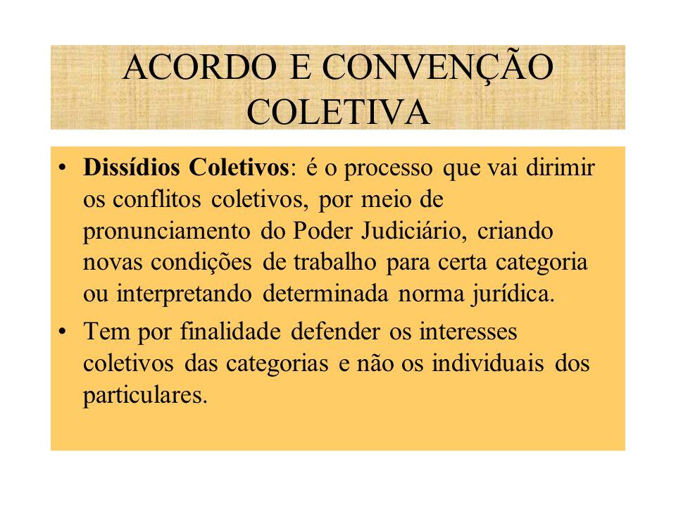 ACORDO E CONVENÇÃO COLETIVA Dissídios Coletivos: é o processo que vai dirimir os conflitos coletivos, por meio de pronunciamento do Poder Judiciário,