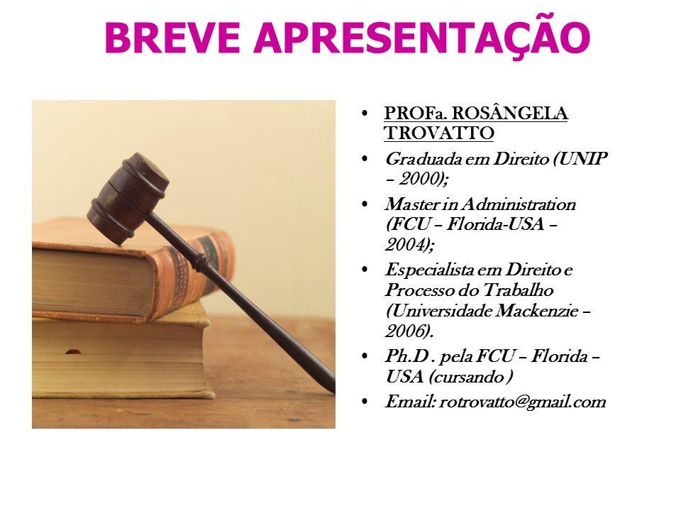 BREVE APRESENTAÇÃO PROFa. ROSÂNGELA TROVATTO Graduada em Direito (UNIP – 2000); Master in Administration (FCU – Florida-USA – 2004); Especialista em D