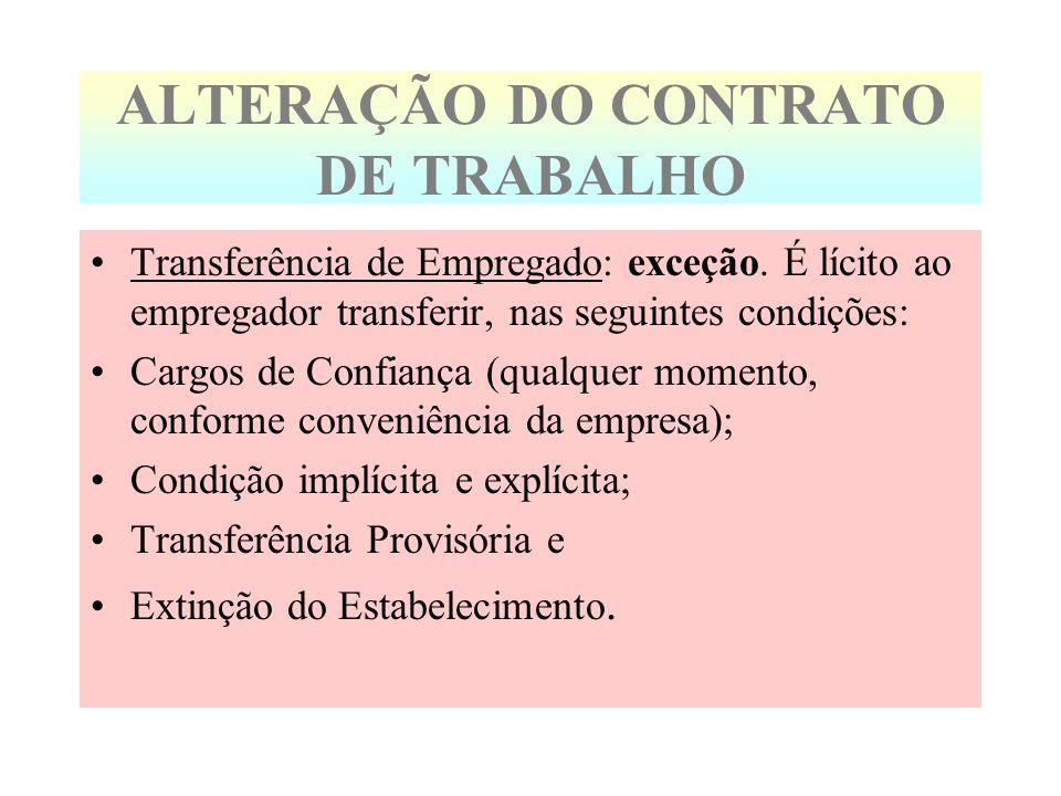 ALTERAÇÃO DO CONTRATO DE TRABALHO Transferência de Empregado: exceção. É lícito ao empregador transferir, nas seguintes condições: Cargos de Confiança